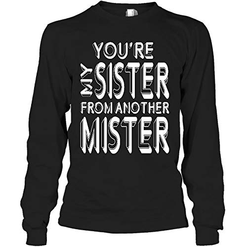 You're My Sister from Another Mister Long Sleeve Shirt