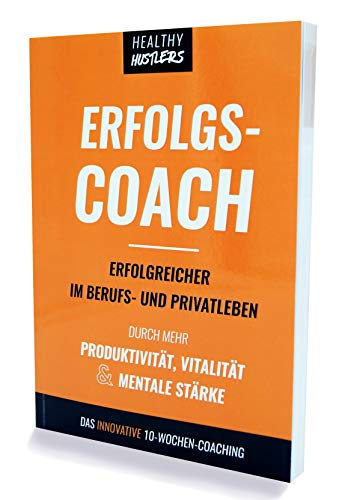 ERFOLGSCOACH | Erfolgreicher im Beruf und Privatleben durch mehr Produktivität, Vitalität & mentale Stärke | 10-Wochen-Coaching für Ziele, Gewohnheiten, Fokus | Erfolgsjournal & Workbook