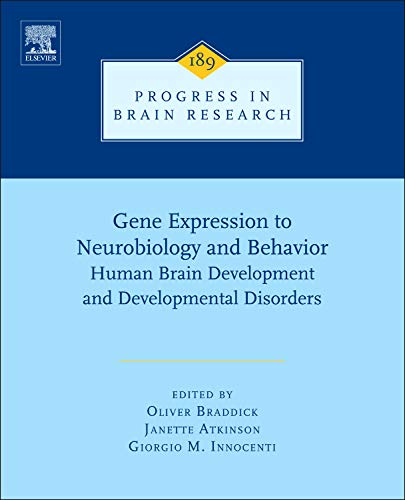Gene Expression to Neurobiology and Behaviour: Human Brain Development and Developmental Disorders (Volume 189) (Progress in Brain Research (Volume 189), Band 189)