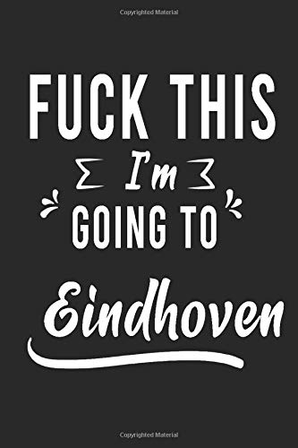 FUCK THIS I'M GOING TO Eindhoven : Lined Writing Notebook