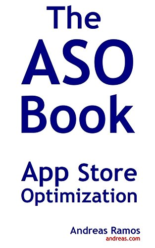 The ASO Book: Use App Store Optimization to Get More Downloads and Users for Your Apps (English Edition)