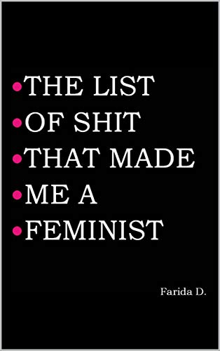THE LIST OF SHIT THAT MADE ME A FEMINIST (THE LIST OF SHIT THAT MADE ME A FEMINIST series Book 1)