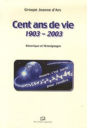Cent ans de vie 1903-2003 : Historique et Témoignages