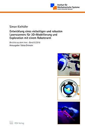 Entwicklung eines vielseitigen und robusten Laserscanners für 3D-Modellierung und Exploration mit einem Roboterarm (Berichte aus dem imes)