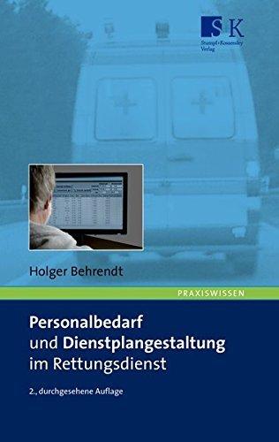 Personalbedarf und Dienstplangestaltung im Rettungsdienst by Holger Behrendt (2012-03-26)
