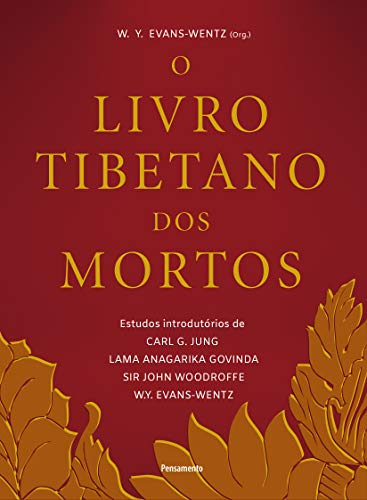 O Livro Tibetano dos Mortos: Experiências Pós-morte no Plano do Bardo, Segundo a Versão do Lama Kazi Dawa-Samdup