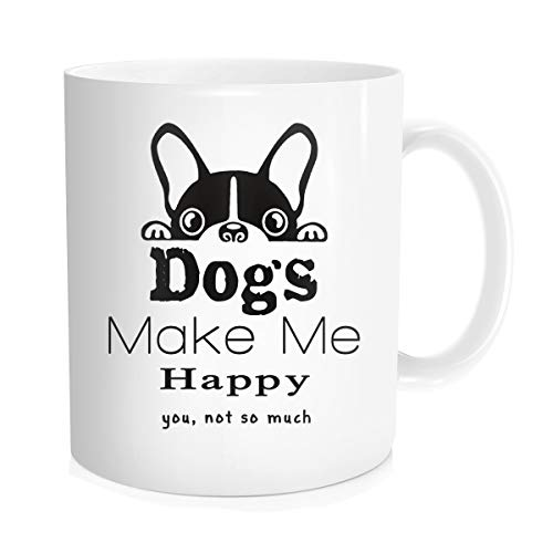 French Boston Terrier Bulldog Coffee Mug with Quote for Women - Dogs Make Me Happy You Not So Much - Mother's Day Birthday for Mom Aunt Sister Grandma, White Fine Bone China Ceramic 11 oz