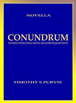 Conundrum: Featuring International Martial Arts Superstar Quam Vincent by [Timothy Purvis]