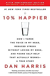 Book Review: 10% Happier: How I Tamed the Voice in My Head, Reduced Stress Without Losing My Edge, and Found Self-Help that Actually Works by Dan Harris  |  Fairly Southern