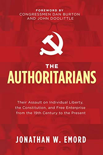 Compare Textbook Prices for The Authoritarians: Their Assault on Individual Liberty, the Constitution, and Free Enterprise from the 19th Century to the Present  ISBN 9781631953941 by Emord, Jonathan W.