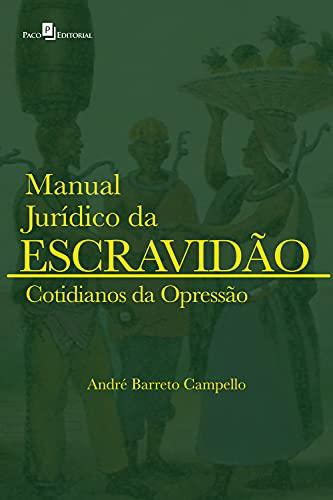 Manual Jurídico da Escravidão (vol. 2): Cotidianos da opressão