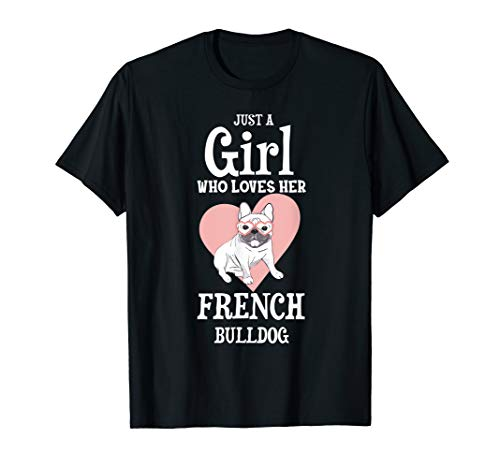 Just A Girl Who Loves Her French Bulldog Gift Frenchie T-Shirt