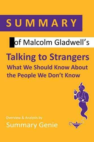 Summary of Malcolm Gladwell's Talking to Strangers: What We Should Know About The People We Don't Know