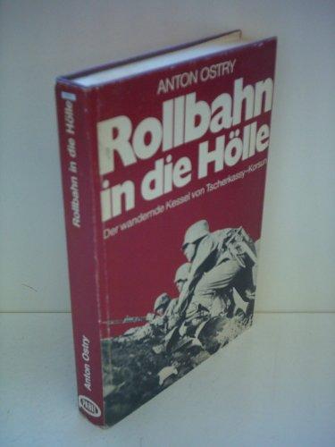 Anton Ostry: Rollbahn in die Hölle - Der wandernde Kessel von Tscherkassy-Korsun
