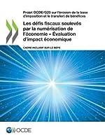 Projet Ocde/G20 Sur L'érosion De La Base D'imposition Et Le Transfert De Bénéfices Les Défis Fiscaux Soulevés Par La Numérisation De L'économie: Évaluation D'impact Économique Cadre Inclusif Sur Le Beps
