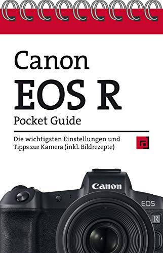 Canon EOS R Pocket Guide: Die wichtigsten Einstellungen und Tipps zur Kamera (inkl. Bildrezepte)