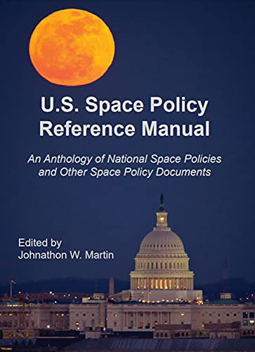 U.S. Space Policy Reference Manual: An Anthology of National Space Policies and Other Space Policy Documents (English Edition)