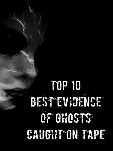 Top 10 Best Evidence Of Ghosts Caught On Tape [OV]
