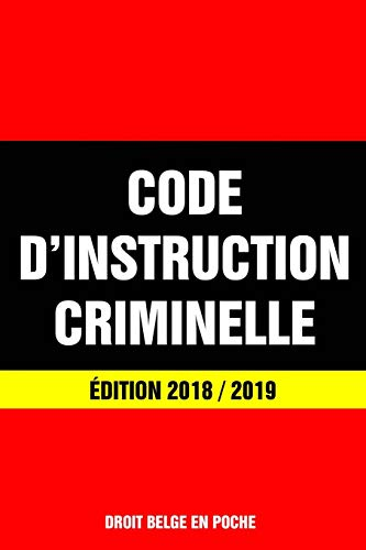 Code d'Instruction Criminelle - Édition 2018 / 2019: Dernière version à jour