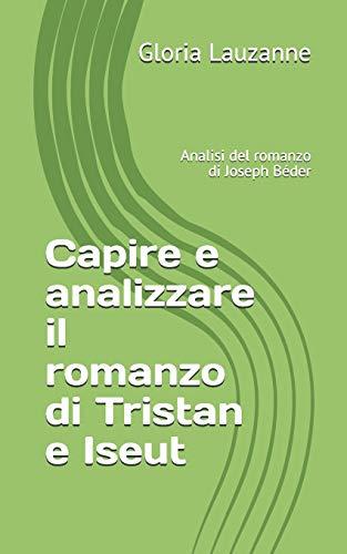 Capire e analizzare il romanzo di Tristan e Iseut: Analisi del romanzo di Joseph Béder