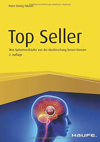 Top Seller: Was Spitzenverkäufer von der Hirnforschung lernen können (Haufe Fachbuch)