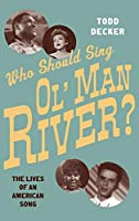 "Who Should Sing ""Ol' Man River""?: The Lives of an American Song"
