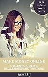 MAKE MONEY ONLINE: Utilizing Udemy, Skillshare, And Youtube (English Edition)