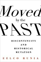 Moved by the Past: Discontinuity and Historical Mutation (European Perspectives: A Series in Social Thought and Cultural Criticism) by Eelco Runia(2014-05-06)