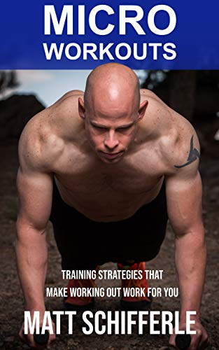 MICRO WORKOUTS: Training Strategies That Make Working Out Work For You (English Edition)