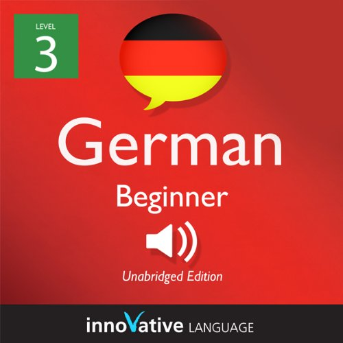 Learn German with Innovative Language's Proven Language System - Level 3: Beginner German audiobook cover art
