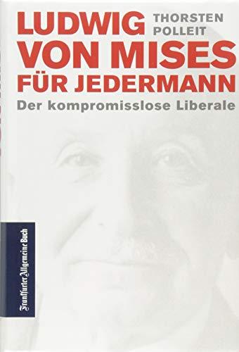 Ludwig von Mises für jedermann: Der kompromisslose Liberale (Ökonomen für Jedermann)