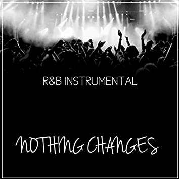 Nothing Changes R&B