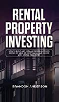 Rental Property Investing: How to Build and Manage Your Real Estate Empire as well as Creating Passive Income with Rental Properties: How to Build and Manage Your Real Estate Empire as well as Creating Passive Income with Rental Properties