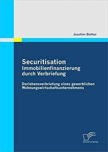 Securitisation: Immobilienfinanzierung durch Verbriefung: Darlehensverbriefung eines gewerblichen Wohnungswirtschaftsunternehmens