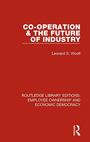 Co-operation and the Future of Industry (Routledge Library Editions: Employee Ownership and Economic Democracy Book 16)