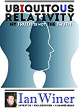 Ubiquitous Relativity: My Truth is Not the Truth
