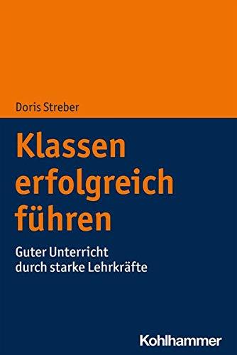 Klassen Erfolgreich Fuhren: Guter Unterricht Durch Starke Lehrkrafte (German Edition)