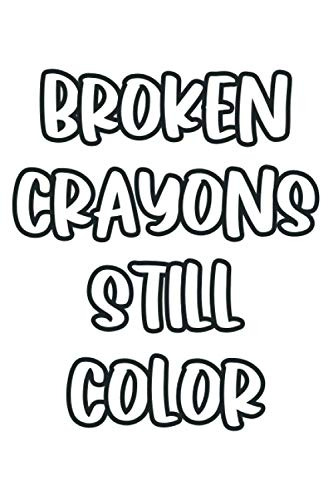 Broken Crayons Still Color: Lined Notebook / Journal Gift, 120 Pages, 6 x 9, Sort Cover, Matte Finish.