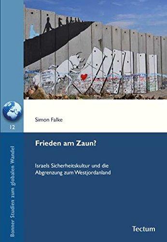 Frieden am Zaun?: Israels Sicherheitskultur und die Abgrenzung zum Westjordanland