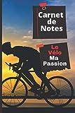 Carnet De Notes Le Cyclisme Ma Passion: Journal à remplir pour les passionnés de vélo. Cahier de 100 pages lignées, décorées et datées. Format idéal pour transport 15,24X22,86cm.