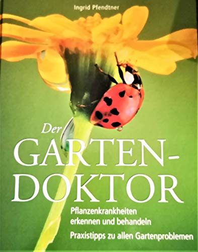 Der Gartendoktor: Pflanzenkrankheiten erkennen und behandeln Praxistips zu allen Gartenproblemen
