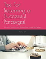 Tips For Becoming a Successful Paralegal: How to Survive and Thrive in the Legal Workplace