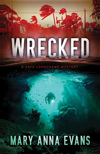 Wrecked (Faye Longchamp Archaeological Mysteries Book 13) by [Mary Anna Evans]