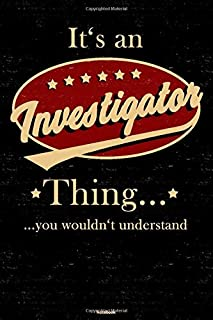 It's an Investigator Thing you wouldn't understand Notebook: Investigator Journal 6 x 9 inch Book 120 lined pages gift