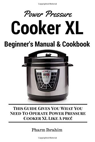 Power Pressure Cooker XL Beginner's Manual & Cookbook: This Guide Gives You...
