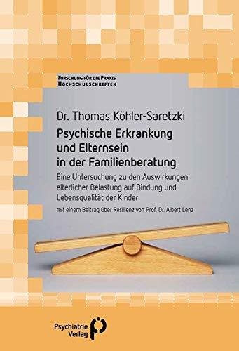 Psychische Erkrankung und Elternsein in der Familienberatung: Eine Untersuchung zu den Auswirkungen elterlicher Belastung auf Bindung und ... fuer die Praxis - Hochschulschriften)