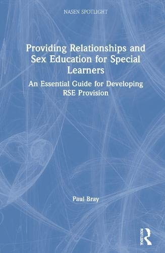 Providing Relationships and Sex Education for Special Learners: An Essential Guide for Developing RSE Provision (nasen spotlight) (English Edition)
