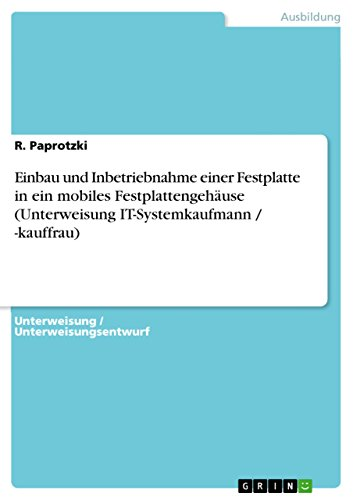 Einbau und Inbetriebnahme einer Festplatte in ein mobiles Festplattengehäuse (Unterweisung IT-Systemkaufmann / -kauffrau)