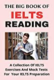 The Big Book Of IELTS Reading: A Collection Of IELTS Exercises And Mock Tests For Your IELTS Preparation: Ielts Reading Mock Tests