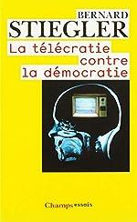La télécratie contre la démocratie - Lettre ouverte aux représentants politiques de Bernard Stiegler